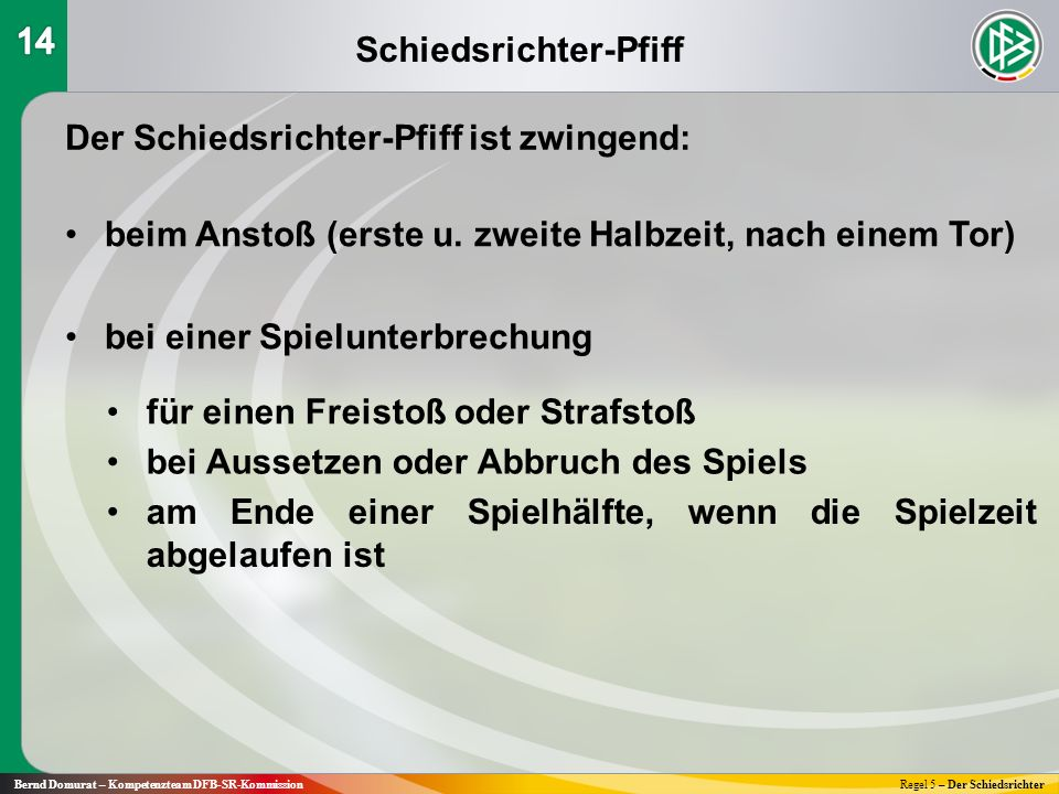 Schiedsrichter-Pfiff Bernd Domurat – Kompetenzteam DFB-SR-KommissionRegel 5 – Der Schiedsrichter Der Schiedsrichter-Pfiff ist zwingend: beim Anstoß (e