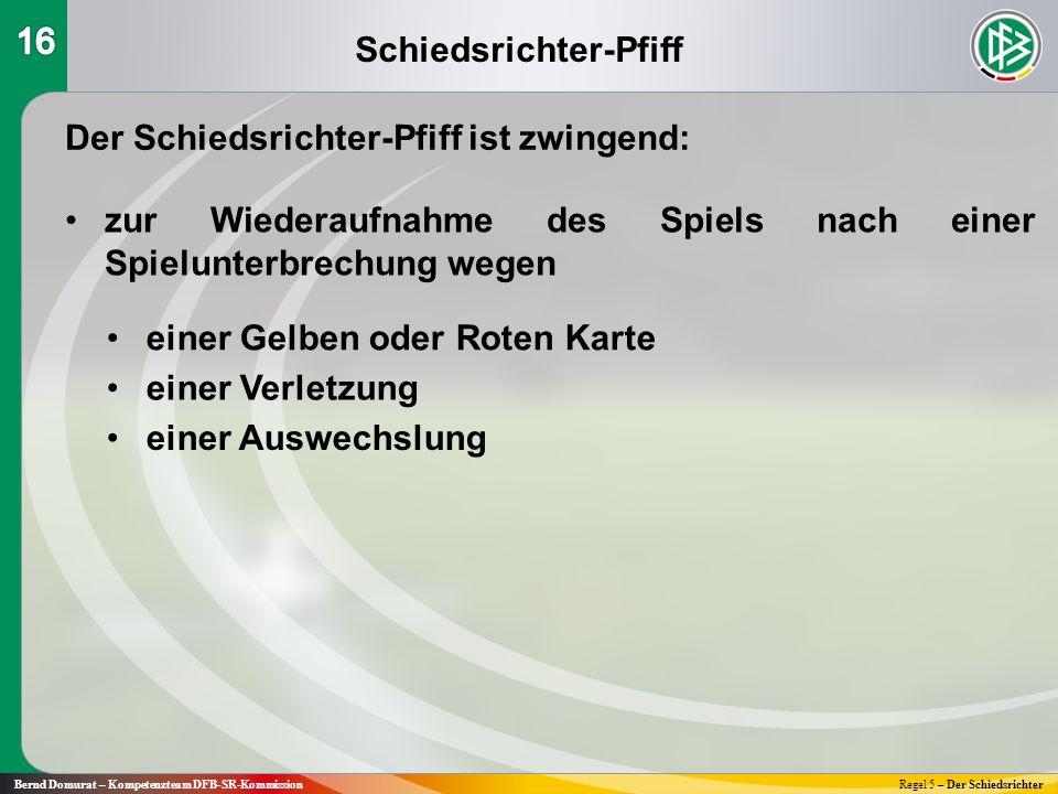 Schiedsrichter-Pfiff Bernd Domurat – Kompetenzteam DFB-SR-KommissionRegel 5 – Der Schiedsrichter Der Schiedsrichter-Pfiff ist zwingend: zur Wiederaufn