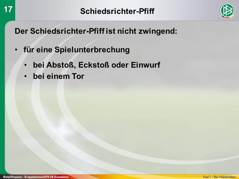 Schiedsrichter-Pfiff Bernd Domurat – Kompetenzteam DFB-SR-KommissionRegel 5 – Der Schiedsrichter Der Schiedsrichter-Pfiff ist nicht zwingend: für eine
