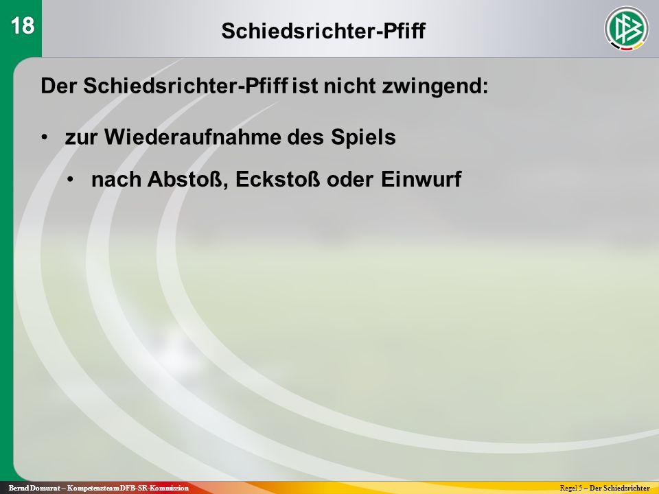 Schiedsrichter-Pfiff Bernd Domurat – Kompetenzteam DFB-SR-KommissionRegel 5 – Der Schiedsrichter Der Schiedsrichter-Pfiff ist nicht zwingend: zur Wied