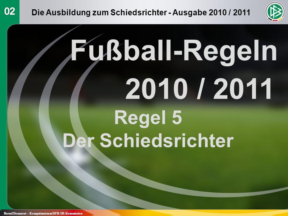 Fußball-Regeln 2010 / 2011 Regel 5 Der Schiedsrichter Bernd Domurat – Kompetenzteam DFB-SR-Kommission Die Ausbildung zum Schiedsrichter - Ausgabe 2010