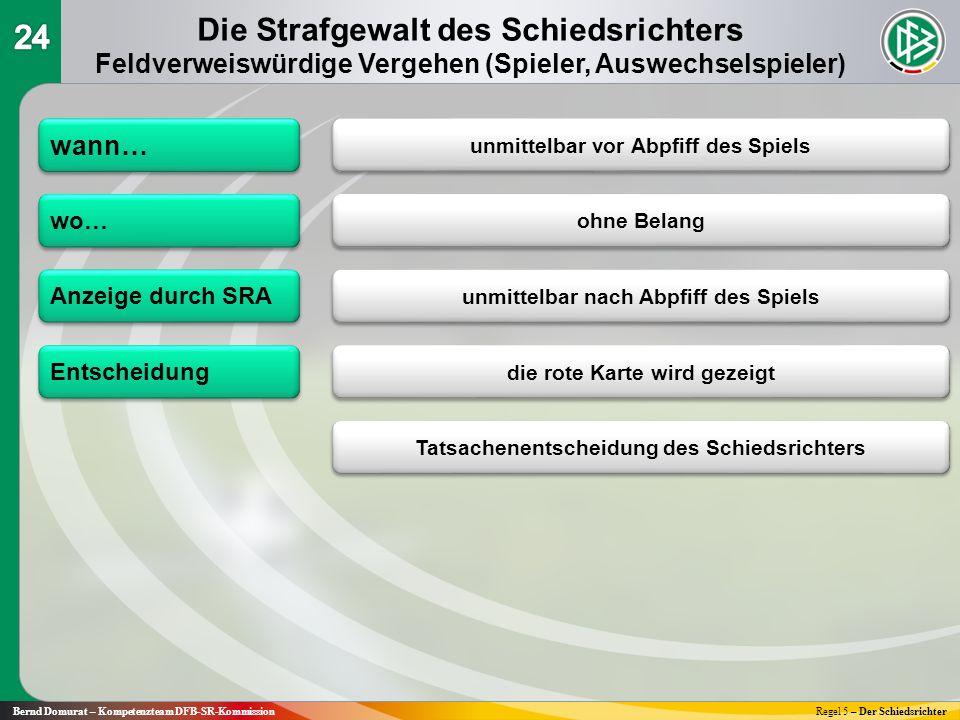 Regel 5 – Der SchiedsrichterBernd Domurat – Kompetenzteam DFB-SR-Kommission wann… wo… Die Strafgewalt des Schiedsrichters Feldverweiswürdige Vergehen