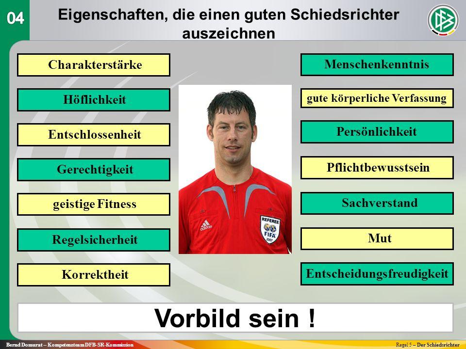 Eigenschaften, die einen guten Schiedsrichter auszeichnen Bernd Domurat – Kompetenzteam DFB-SR-KommissionRegel 5 – Der Schiedsrichter Charakterstärke