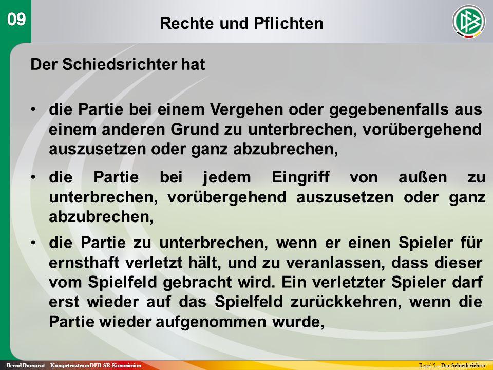 Rechte und Pflichten Bernd Domurat – Kompetenzteam DFB-SR-KommissionRegel 5 – Der Schiedsrichter Der Schiedsrichter hat die Partie bei einem Vergehen