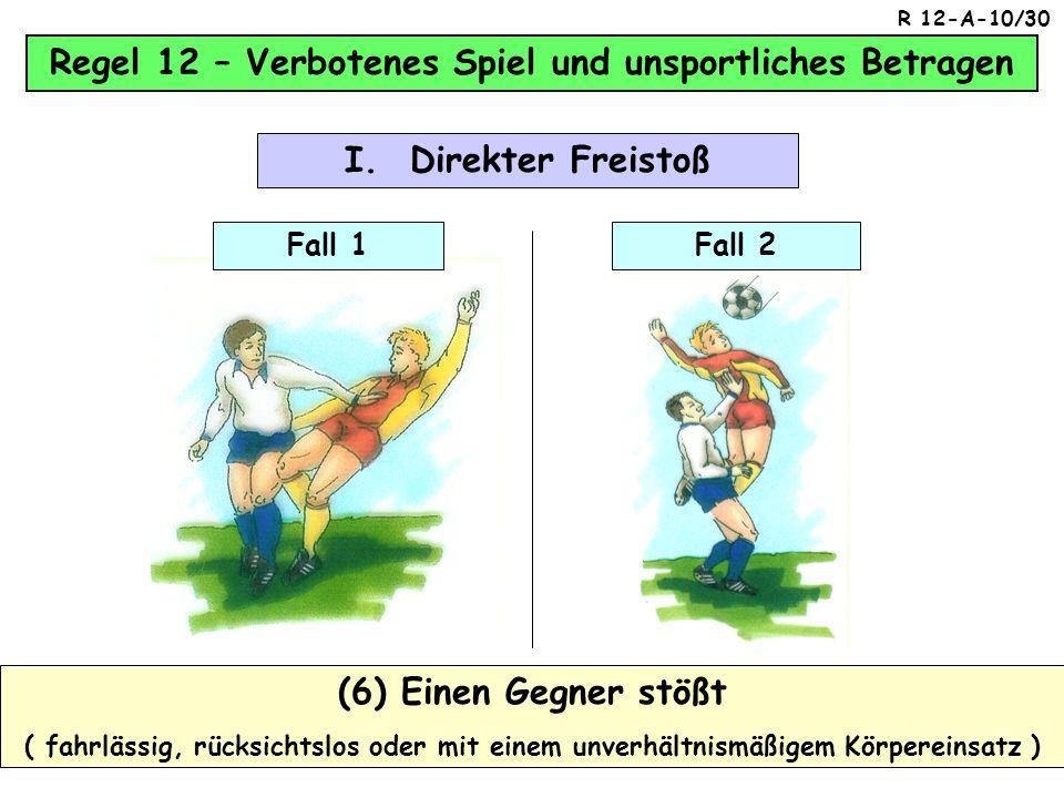 Regel 12 – Verbotenes Spiel und unsportliches Betragen (5) Gegner schlägt oder versucht ihn zu schlagen ( fahrlässig, rücksichtslos oder mit einem unv