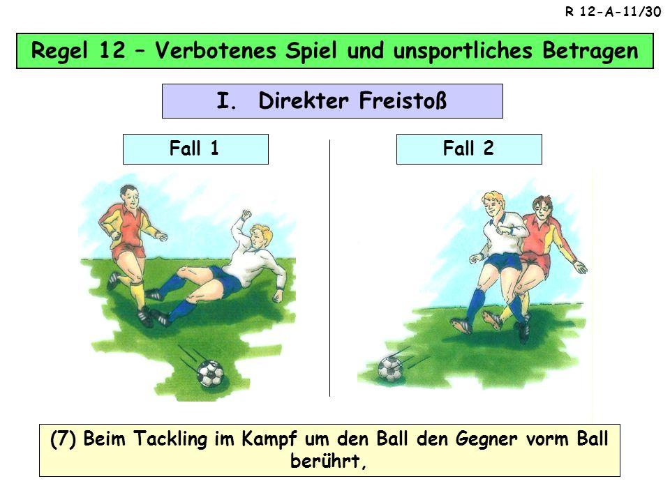 Regel 12 – Verbotenes Spiel und unsportliches Betragen (6) Einen Gegner stößt ( fahrlässig, rücksichtslos oder mit einem unverhältnismäßigem Körperein