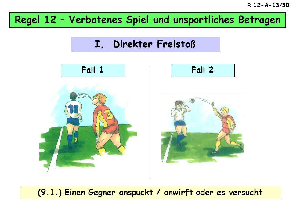 Regel 12 – Verbotenes Spiel und unsportliches Betragen (8) Einen Gegner hält Fall 2 Fall 1 I. Direkter Freistoß R 12-A-12/30