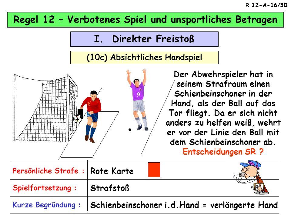 Regel 12 – Verbotenes Spiel und unsportliches Betragen (10b) Absichtliches Handspiel Bild 2Bild 1 I. Direkter Freistoß Absichtliches Handspiel – ja /