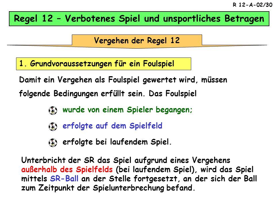 R 12-A-01/30 Sie brauchen nicht zu glauben, ich wäre blind, Nummer Acht! Regel 12 = Verbotenes Spiel und unsportliches Betragen A&O für eine gute Spie