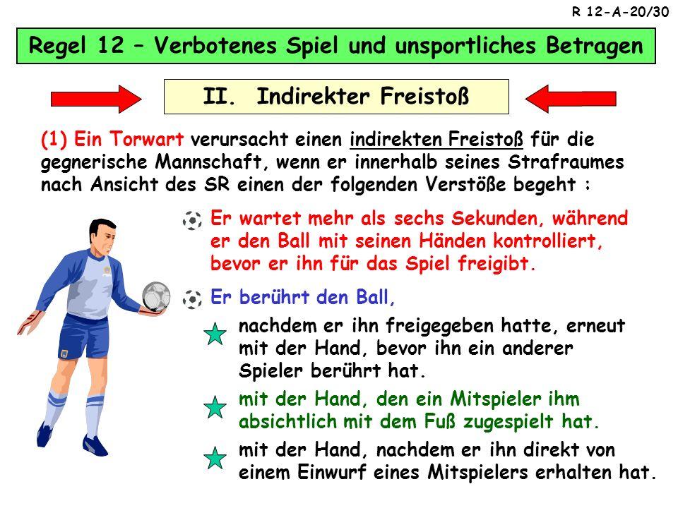 Regel 12 – Verbotenes Spiel und unsportliches Betragen Verstöße der Regel 12 I. Direkter Freistoß Bei Vergehen / Verstoß gegen einen Andere Personen,
