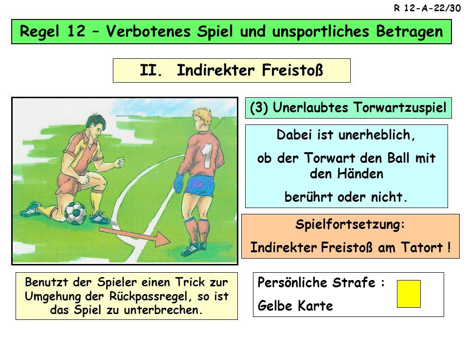 Regel 12 – Verbotenes Spiel und unsportliches Betragen II. Indirekter Freistoß Spielfortsetzung : Indirekter Freistoß, an der Stelle, wo der Torwart d