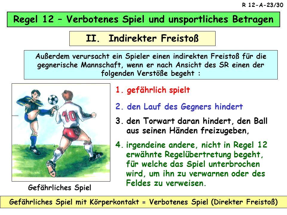Regel 12 – Verbotenes Spiel und unsportliches Betragen II. Indirekter Freistoß Benutzt der Spieler einen Trick zur Umgehung der Rückpassregel, so ist