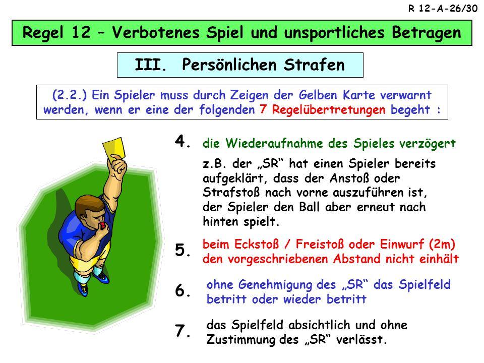 Regel 12 – Verbotenes Spiel und unsportliches Betragen III. Persönlichen Strafen (2.1.) Ein Spieler muss durch Zeigen der Gelben Karte verwarnt werden