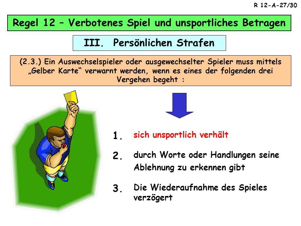 Regel 12 – Verbotenes Spiel und unsportliches Betragen III. Persönlichen Strafen (2.2.) Ein Spieler muss durch Zeigen der Gelben Karte verwarnt werden