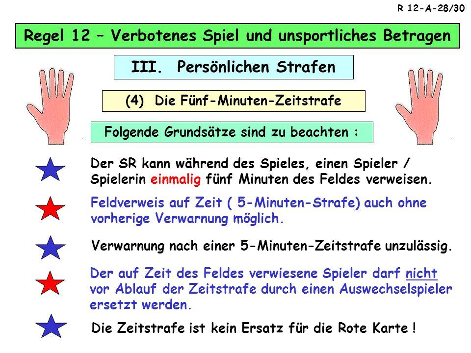 Regel 12 – Verbotenes Spiel und unsportliches Betragen III. Persönlichen Strafen (2.3.) Ein Auswechselspieler oder ausgewechselter Spieler muss mittel