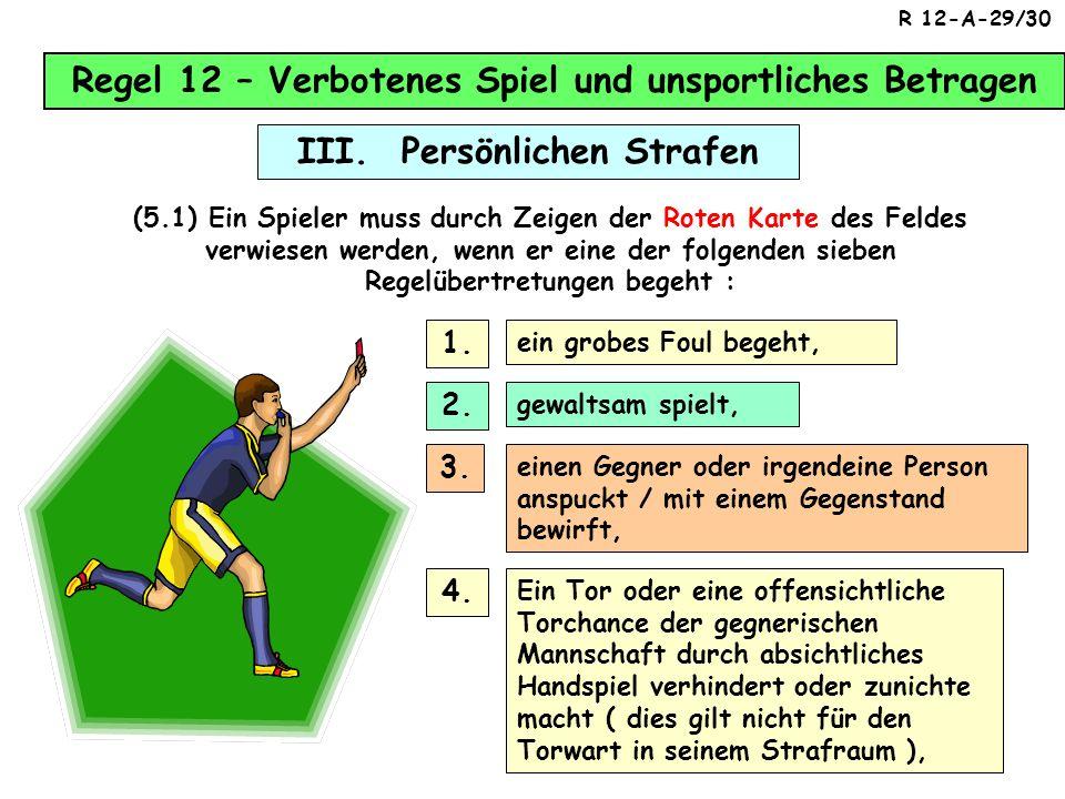 Regel 12 – Verbotenes Spiel und unsportliches Betragen III. Persönlichen Strafen (4) Die Fünf-Minuten-Zeitstrafe Folgende Grundsätze sind zu beachten