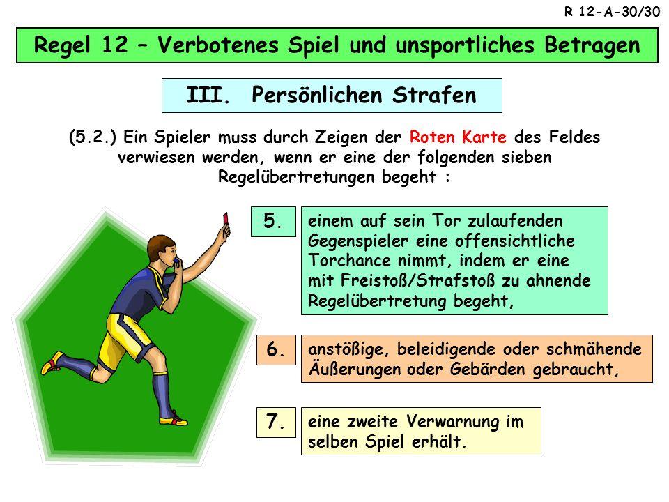 (5.1) Ein Spieler muss durch Zeigen der Roten Karte des Feldes verwiesen werden, wenn er eine der folgenden sieben Regelübertretungen begeht : Regel 1
