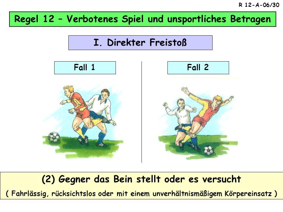 Regel 12 – Verbotenes Spiel und unsportliches Betragen (1) Gegner tritt oder versucht, ihn zu treten (fahrlässig, rücksichtslos oder mit einem unverhä
