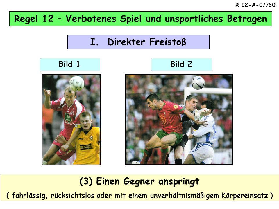 Regel 12 – Verbotenes Spiel und unsportliches Betragen (2) Gegner das Bein stellt oder es versucht ( Fahrlässig, rücksichtslos oder mit einem unverhäl