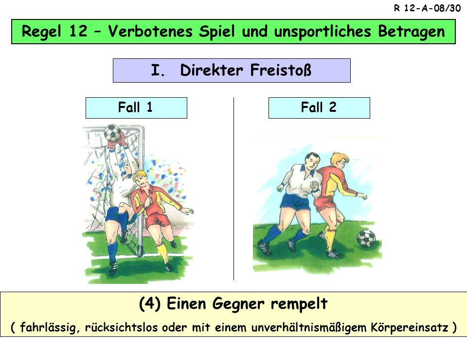 Regel 12 – Verbotenes Spiel und unsportliches Betragen (3) Einen Gegner anspringt ( fahrlässig, rücksichtslos oder mit einem unverhältnismäßigem Körpe