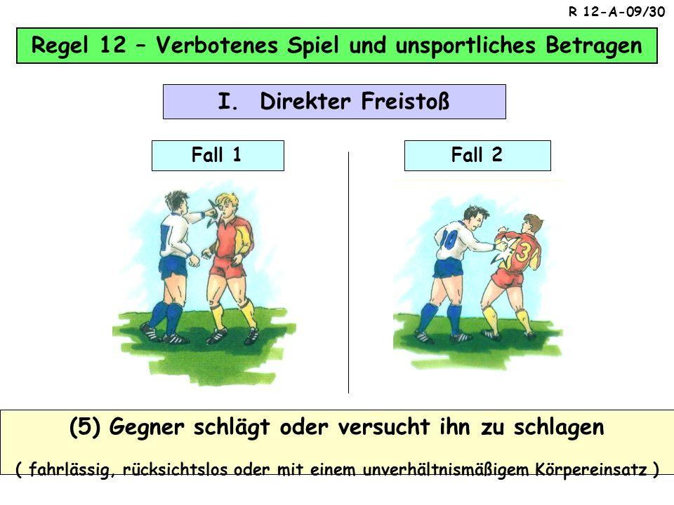 Regel 12 – Verbotenes Spiel und unsportliches Betragen (4) Einen Gegner rempelt ( fahrlässig, rücksichtslos oder mit einem unverhältnismäßigem Körpere