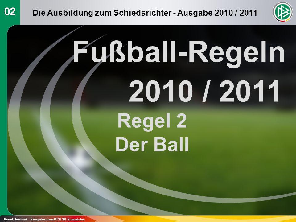 Fußball-Regeln 2010 / 2011 Regel 2 Der Ball Bernd Domurat – Kompetenzteam DFB-SR-Kommission Die Ausbildung zum Schiedsrichter - Ausgabe 2010 / 2011
