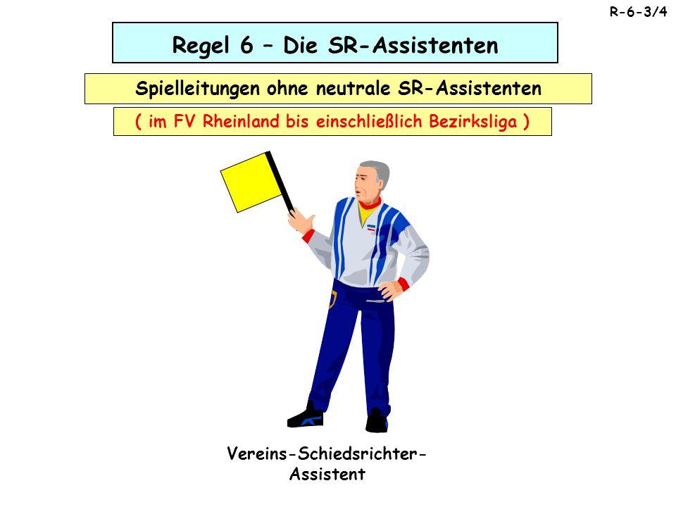 Regel 6 – Die SR-Assistenten Spielleitungen ohne neutrale SR-Assistenten ( im FV Rheinland bis einschließlich Bezirksliga ) Vereins-Schiedsrichter- As