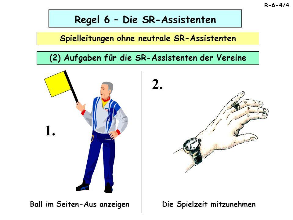 Regel 6 – Die SR-Assistenten Spielleitungen ohne neutrale SR-Assistenten (2) Aufgaben für die SR-Assistenten der Vereine R-6-4/4 2. Die Spielzeit mitz