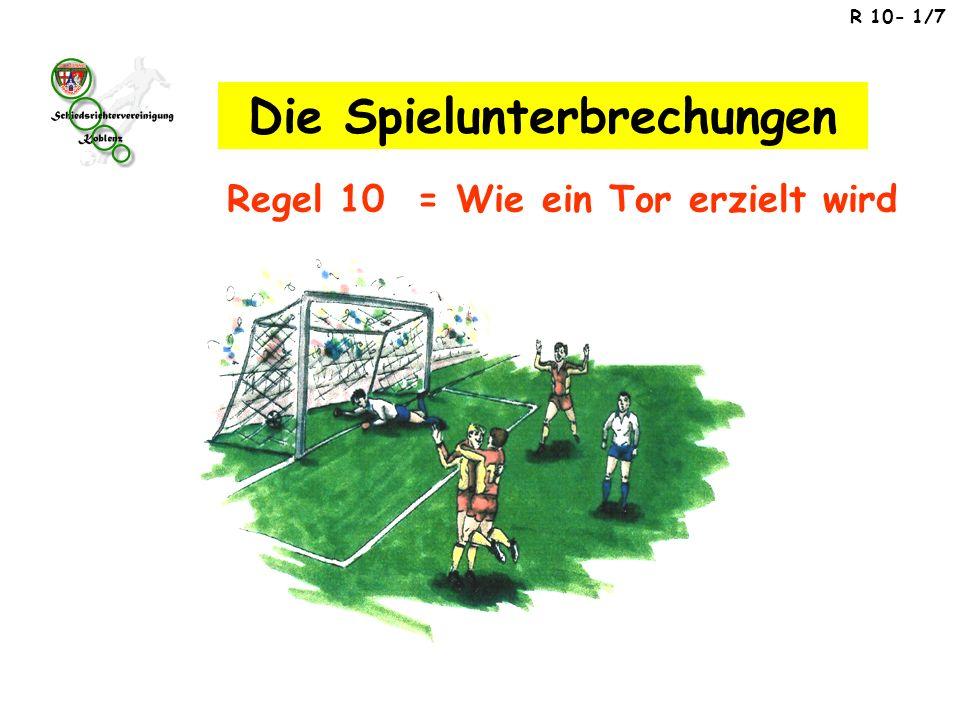 R 10- 1/7 Regel 10 = Wie ein Tor erzielt wird Die Spielunterbrechungen