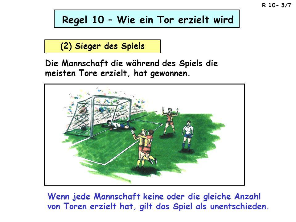 Regel 10 – Wie ein Tor erzielt wird (2) Sieger des Spiels Die Mannschaft die während des Spiels die meisten Tore erzielt, hat gewonnen. Wenn jede Mann