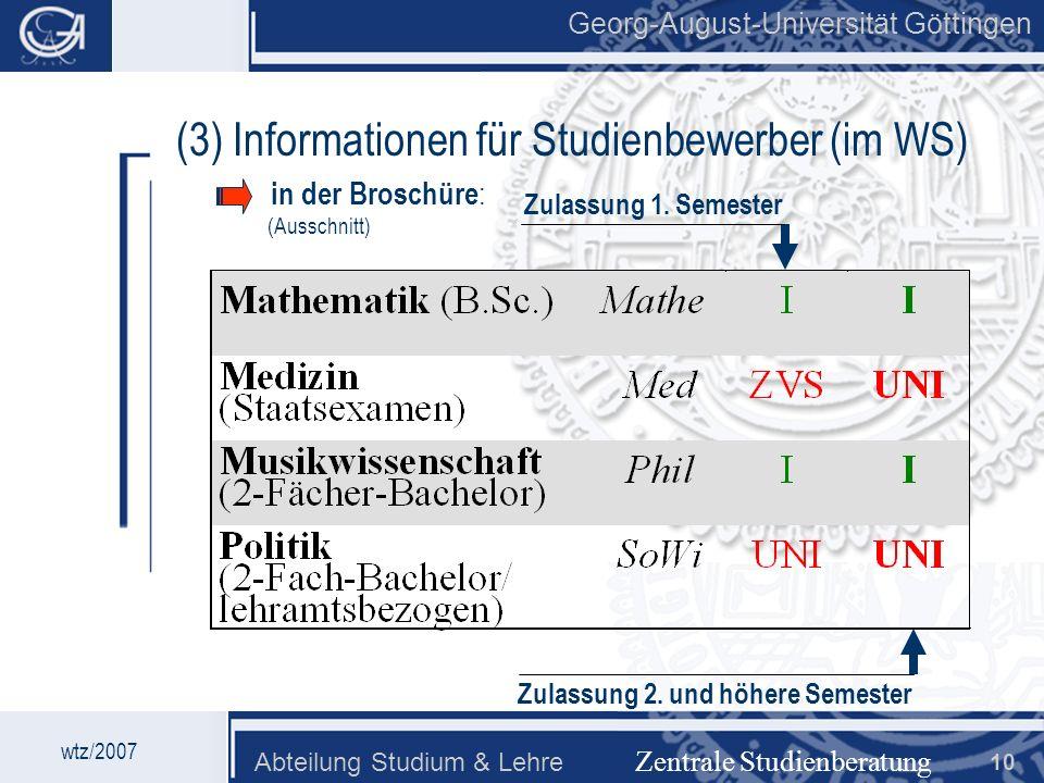 Georg-August-Universität Göttingen Abteilung Studium & Lehre 10 Georg-August-Universität Göttingen Zentrale Studienberatung (3) Informationen für Stud