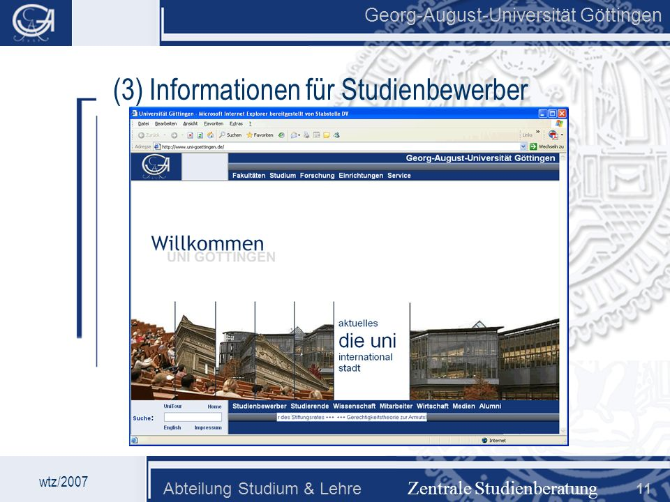 Georg-August-Universität Göttingen Abteilung Studium & Lehre 11 Georg-August-Universität Göttingen Zentrale Studienberatung wtz/2007 (3) Informationen