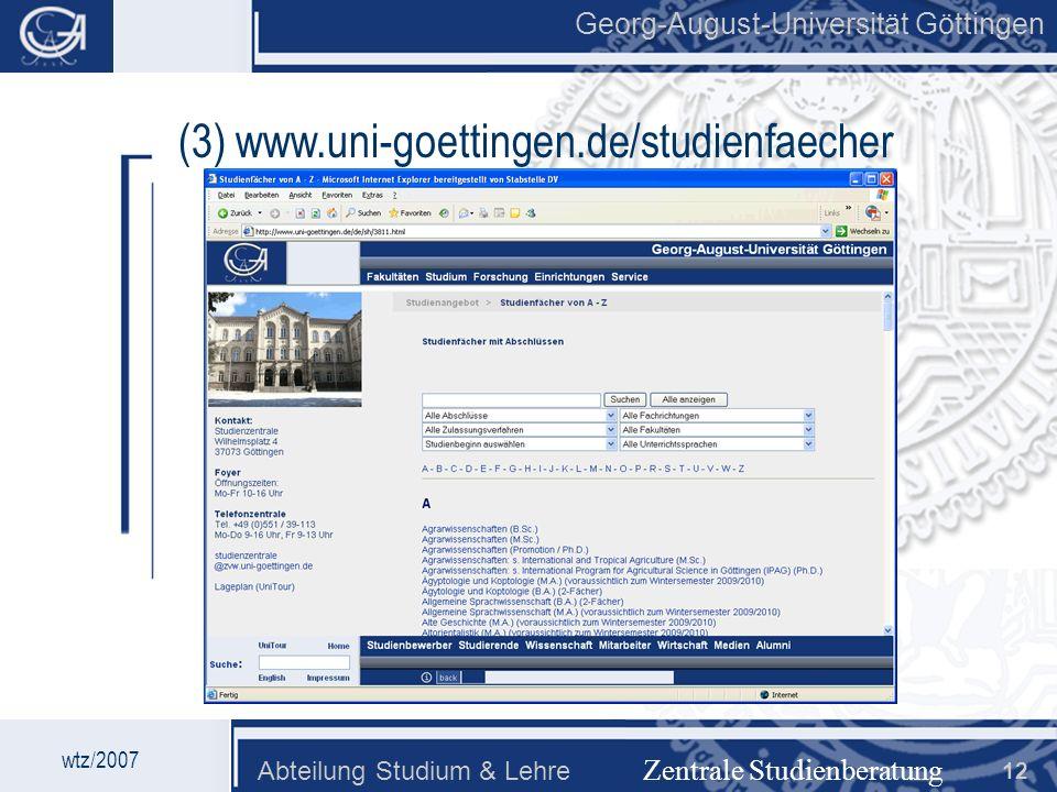 Georg-August-Universität Göttingen Abteilung Studium & Lehre 12 Georg-August-Universität Göttingen Zentrale Studienberatung wtz/2007 (3) www.uni-goett