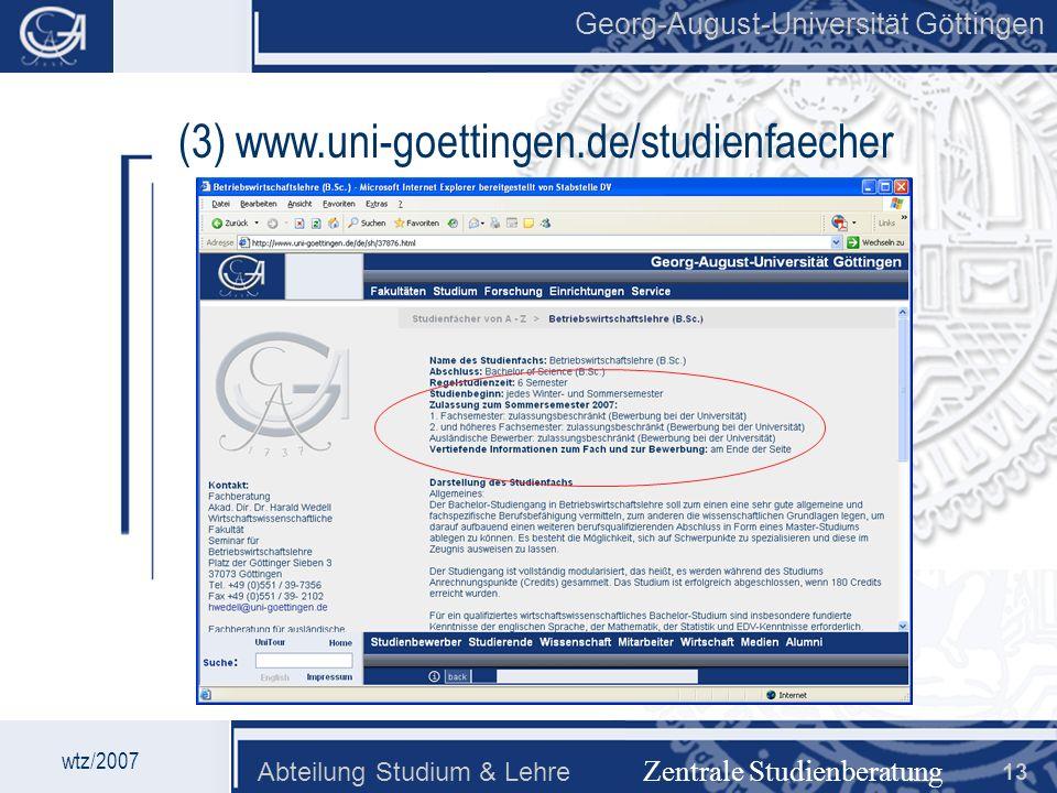Georg-August-Universität Göttingen Abteilung Studium & Lehre 13 Georg-August-Universität Göttingen Zentrale Studienberatung wtz/2007 (3) www.uni-goett