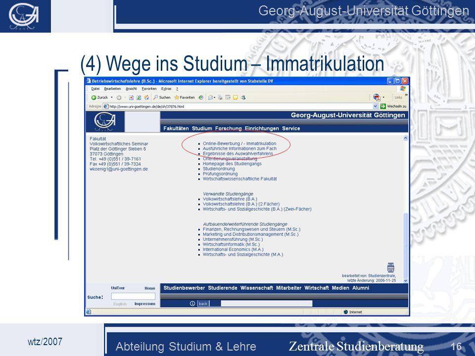 Georg-August-Universität Göttingen Abteilung Studium & Lehre 16 Georg-August-Universität Göttingen Zentrale Studienberatung wtz/2007 (4) Wege ins Stud
