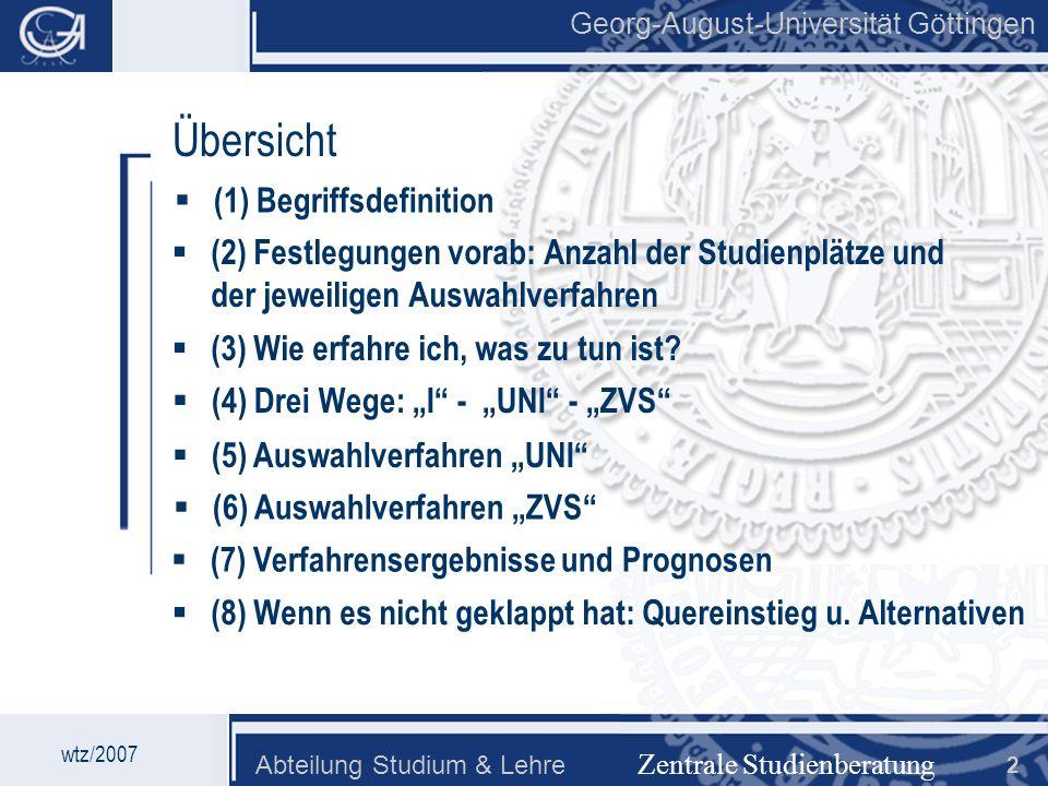 Georg-August-Universität Göttingen Abteilung Studium & Lehre 2 Georg-August-Universität Göttingen Zentrale Studienberatung Übersicht (2) Festlegungen