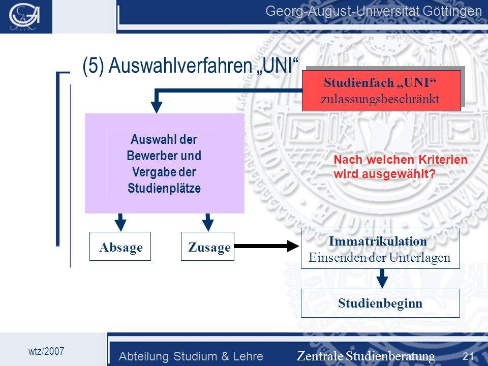 Georg-August-Universität Göttingen Abteilung Studium & Lehre 21 Georg-August-Universität Göttingen (5) Auswahlverfahren UNI Zentrale Studienberatung w