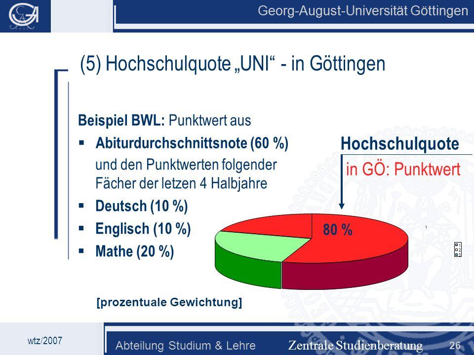 Georg-August-Universität Göttingen Abteilung Studium & Lehre 26 Georg-August-Universität Göttingen Zentrale Studienberatung (5) Hochschulquote UNI - i