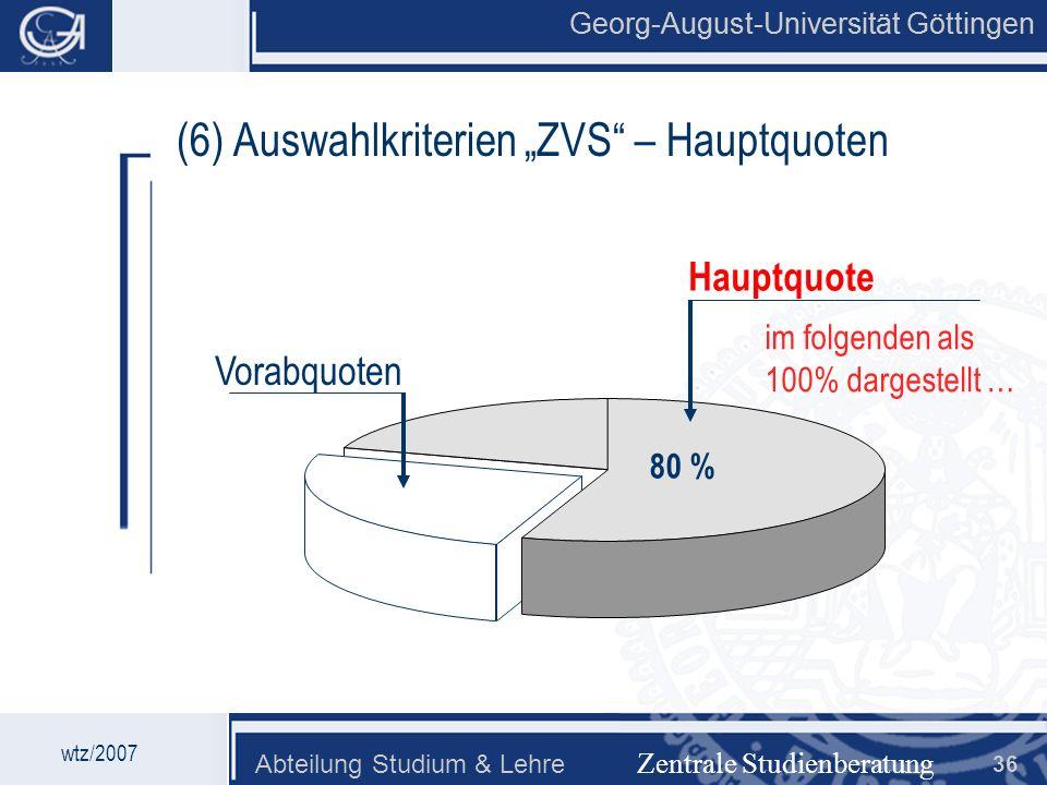 Georg-August-Universität Göttingen Abteilung Studium & Lehre 36 Georg-August-Universität Göttingen Zentrale Studienberatung (6) Auswahlkriterien ZVS –