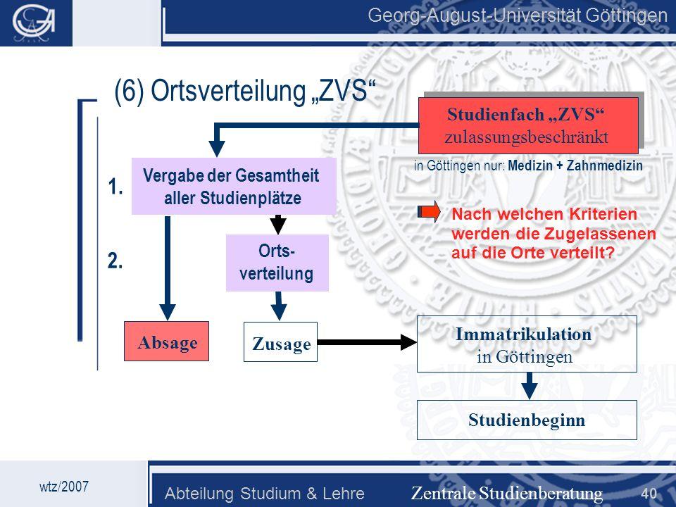 Georg-August-Universität Göttingen Abteilung Studium & Lehre 40 Georg-August-Universität Göttingen (6) Ortsverteilung ZVS Zentrale Studienberatung Stu