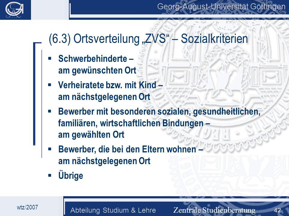 Georg-August-Universität Göttingen Abteilung Studium & Lehre 42 Georg-August-Universität Göttingen (6.3) Ortsverteilung ZVS – Sozialkriterien Schwerbe