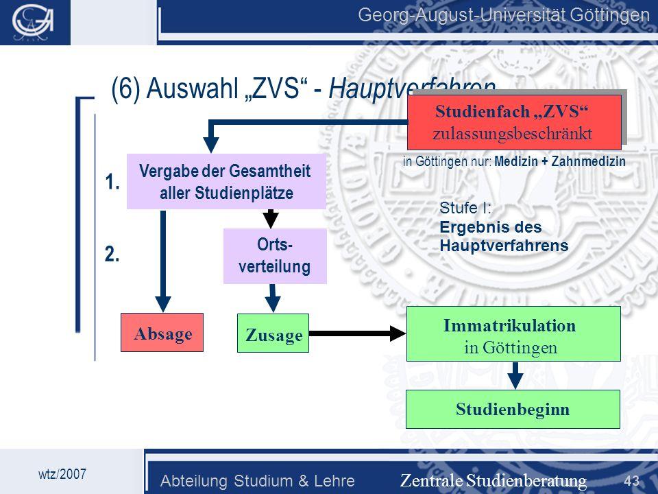 Georg-August-Universität Göttingen Abteilung Studium & Lehre 43 Georg-August-Universität Göttingen (6) Auswahl ZVS - Hauptverfahren Zentrale Studienbe