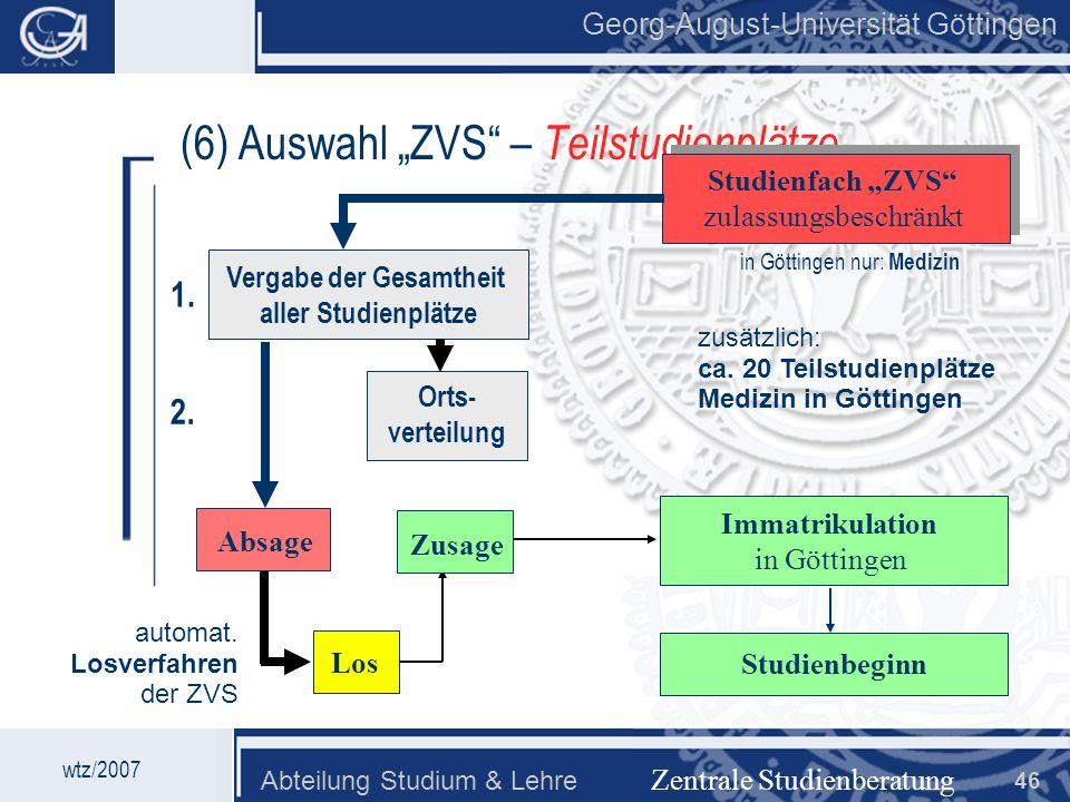 Georg-August-Universität Göttingen Abteilung Studium & Lehre 46 Georg-August-Universität Göttingen (6) Auswahl ZVS – Teilstudienplätze Zentrale Studie
