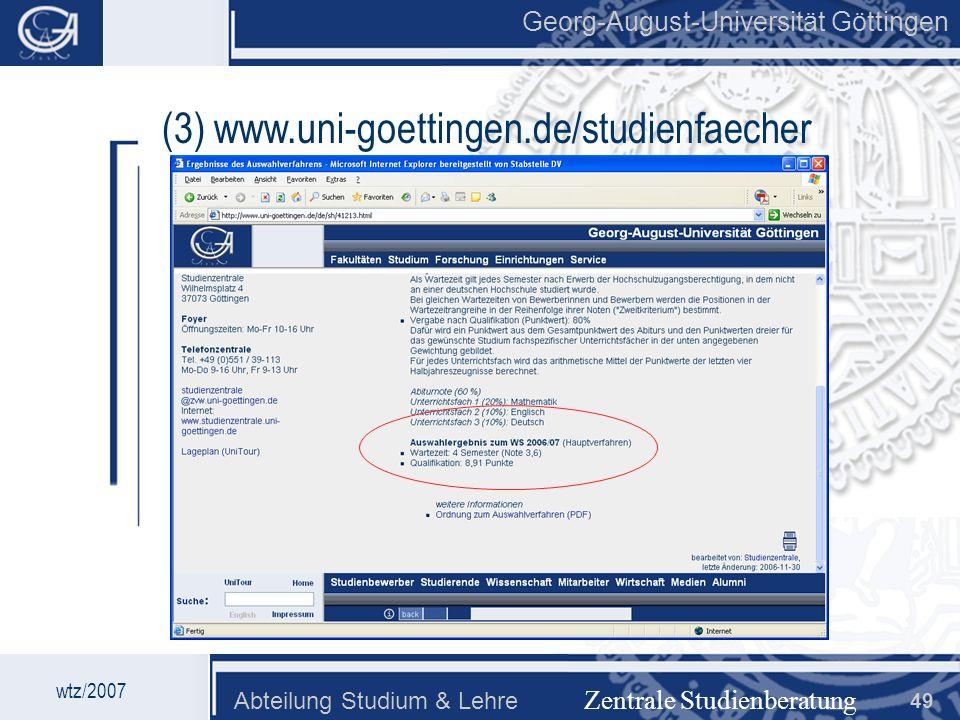 Georg-August-Universität Göttingen Abteilung Studium & Lehre 49 Georg-August-Universität Göttingen Zentrale Studienberatung wtz/2007 (3) www.uni-goett