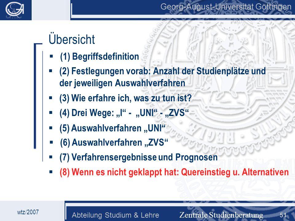 Georg-August-Universität Göttingen Abteilung Studium & Lehre 51 Georg-August-Universität Göttingen Zentrale Studienberatung Übersicht (2) Festlegungen
