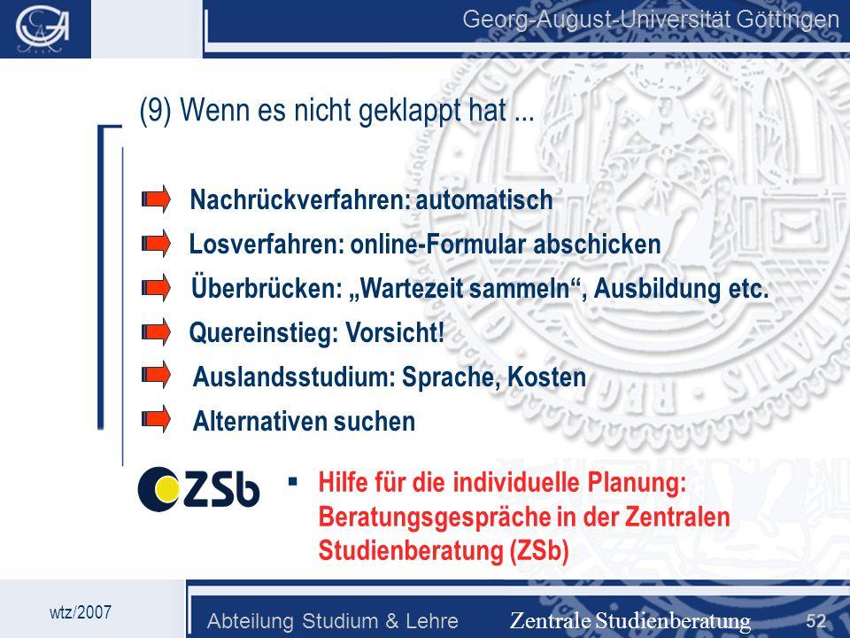 Georg-August-Universität Göttingen Abteilung Studium & Lehre 52 Georg-August-Universität Göttingen (9) Wenn es nicht geklappt hat... Nachrückverfahren
