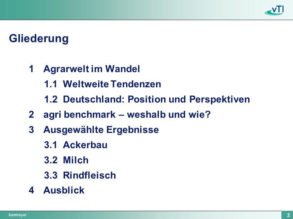 Isermeyer 2 Gliederung 1Agrarwelt im Wandel 1.1 Weltweite Tendenzen 1.2 Deutschland: Position und Perspektiven 2agri benchmark – weshalb und wie? 3Aus