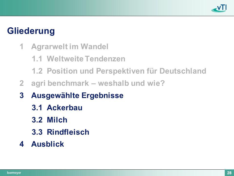 Isermeyer 28 Gliederung 1Agrarwelt im Wandel 1.1 Weltweite Tendenzen 1.2 Position und Perspektiven für Deutschland 2agri benchmark – weshalb und wie.