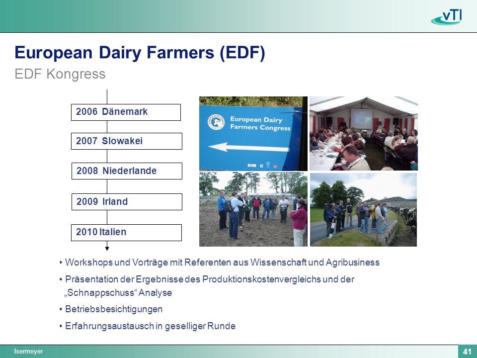 Isermeyer 41 European Dairy Farmers (EDF) EDF Kongress Workshops und Vorträge mit Referenten aus Wissenschaft und Agribusiness Präsentation der Ergebnisse des Produktionskostenvergleichs und der Schnappschuss Analyse Betriebsbesichtigungen Erfahrungsaustausch in geselliger Runde 2006 Dänemark 2007 Slowakei 2008 Niederlande 2009 Irland 2010 Italien