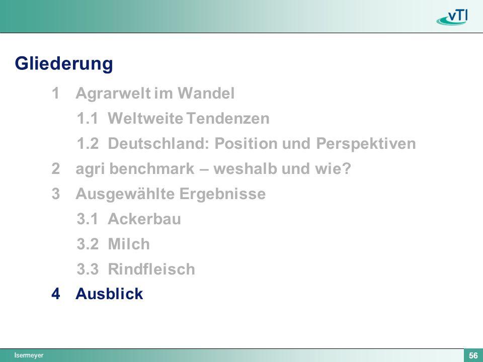 Isermeyer 56 Gliederung 1Agrarwelt im Wandel 1.1 Weltweite Tendenzen 1.2 Deutschland: Position und Perspektiven 2agri benchmark – weshalb und wie? 3Au